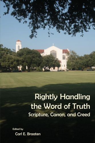 Rightly Handling the Word of Truth: Scripture, Canon, and Creed
