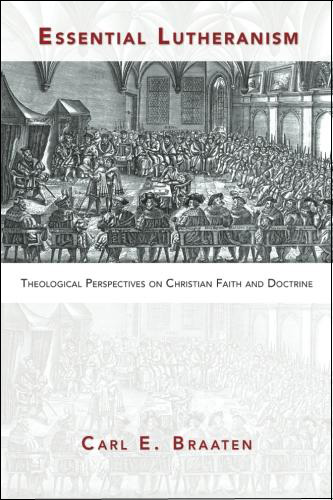 Essential Lutheranism: Theological Perspectives on Christian Faith and Doctrine